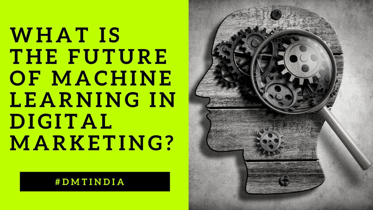 Machine Learning What is the Future of Machine Learning in Digital Marketing