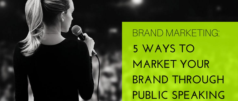 Brand Marketing 5 Ways to Market Your Brand Through Public Speaking