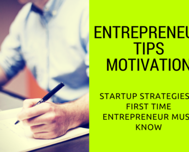 Entrepreneur Tips Motivation Startup Strategies a First Time Entrepreneur Must Know