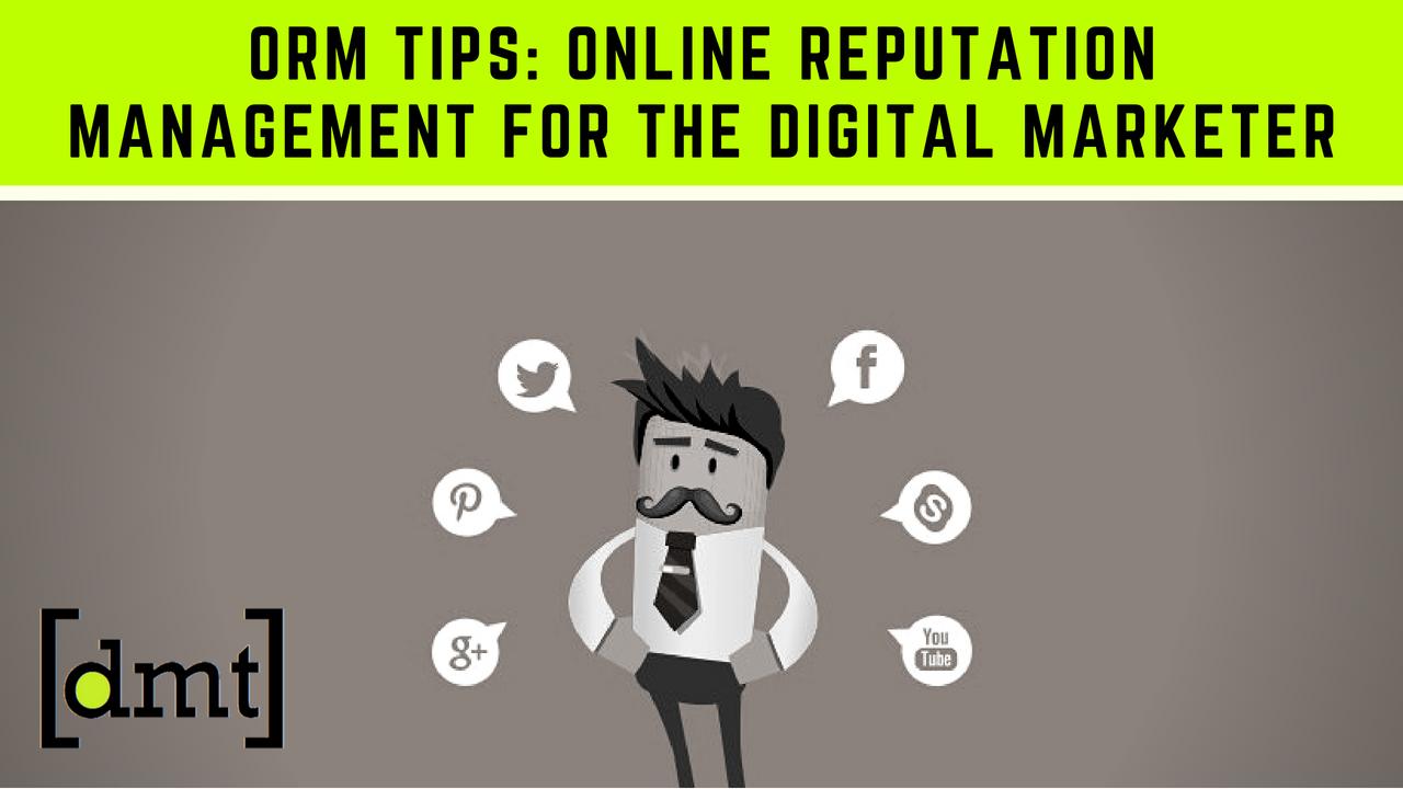 ORM Tips Online Reputation Management for the Digital Marketer