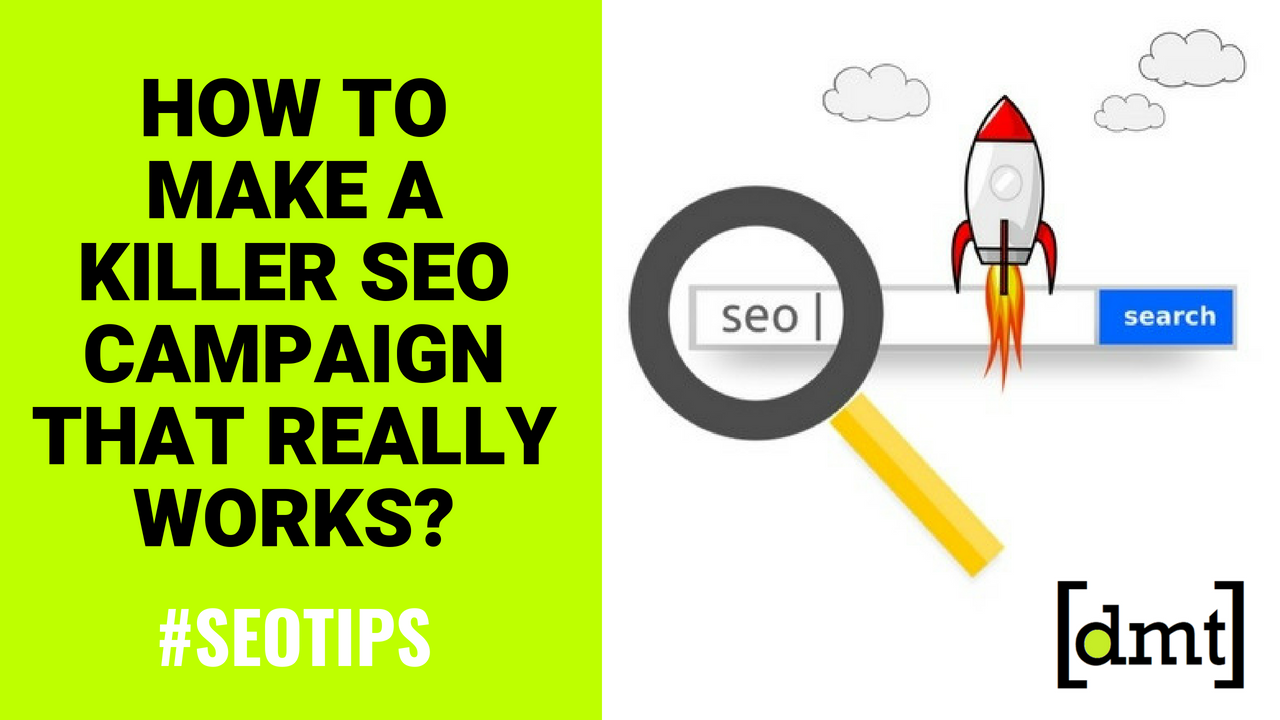 SEO Tips How to Make a Killer SEO Campaign That Really Work