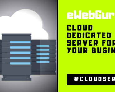 The Benefits of Using eWebGuru Cloud Dedicated Server for Your Business