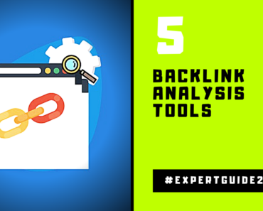 5 Backlink Analysis Tools – SEO Backlinks Expert Guide 2020