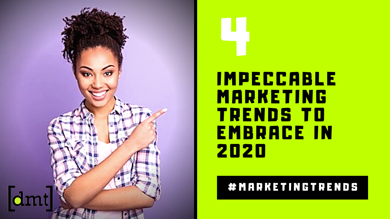 4 Impeccable Marketing Trends to Embrace in 2020 and Beyond